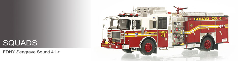 Shop museum grade Squad scale models including the FDNY Squad 41!